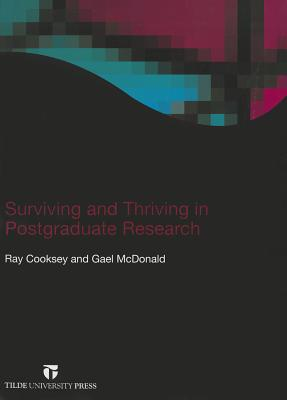 Surviving and Thriving in Postgraduate Research By Cooksey, Ray W./ Mcdonald, Gael